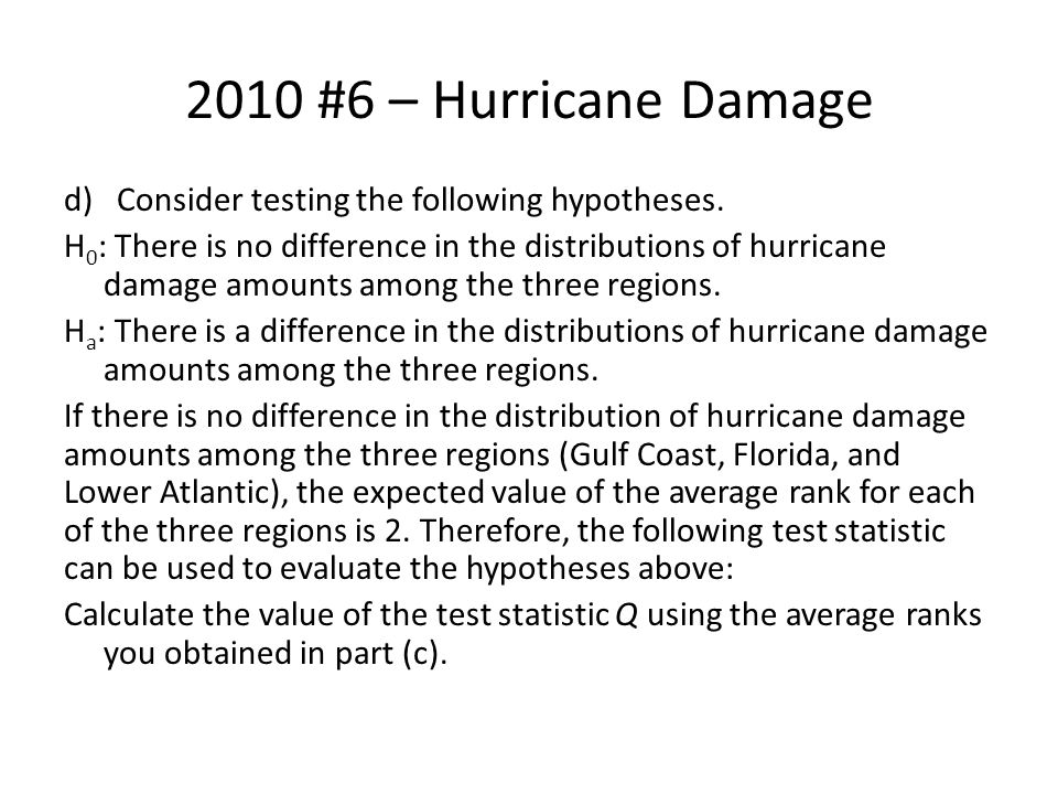2010 #6 – Hurricane Damage Consider testing the following hypotheses.