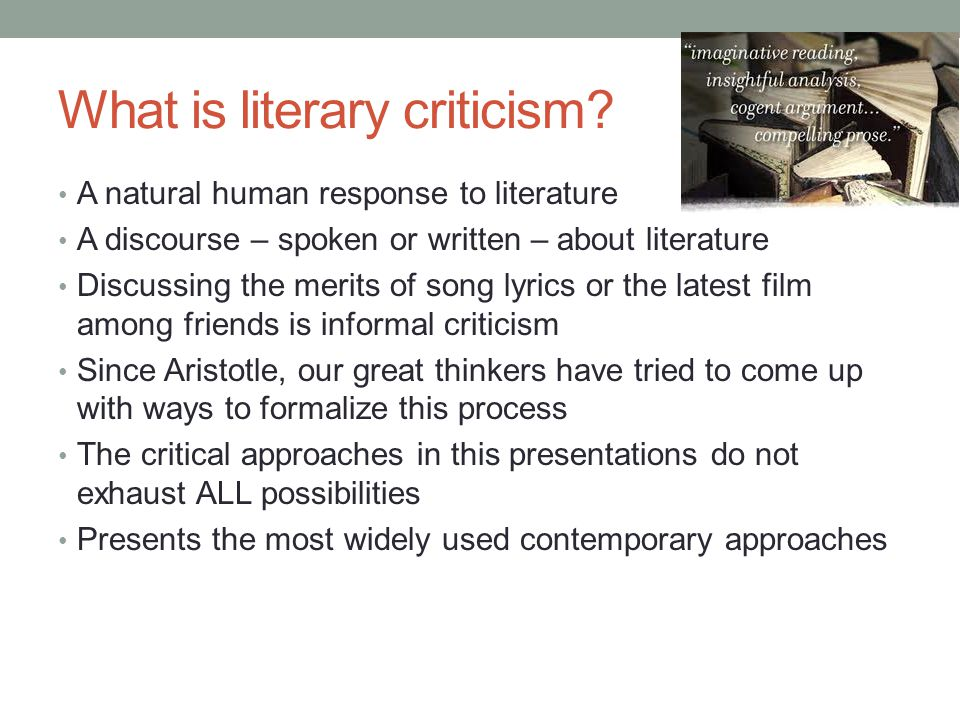 literary approaches Psychological criticism: this approach reflects the effect that modern psychology  has had upon both literature and literary criticism.