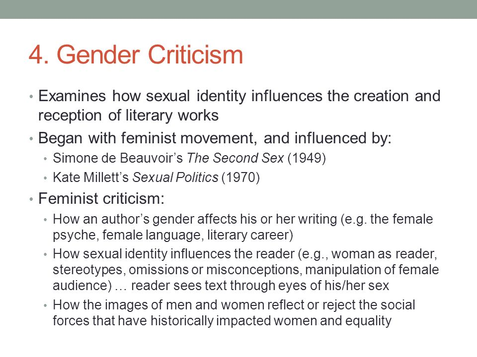4. Gender Criticism Examines how sexual identity influences the creation and reception of literary works.