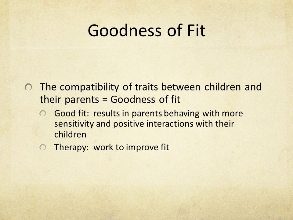 Goodness of Fit The compatibility of traits between children and their parents = Goodness of fit.