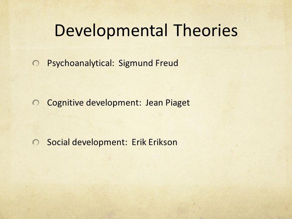 the developmental theories of jean piaget sigmund freud and erik erikson Child development theories by sigmund freud,  theorist erik erikson also  cognitive child development theories theorist jean piaget suggested.