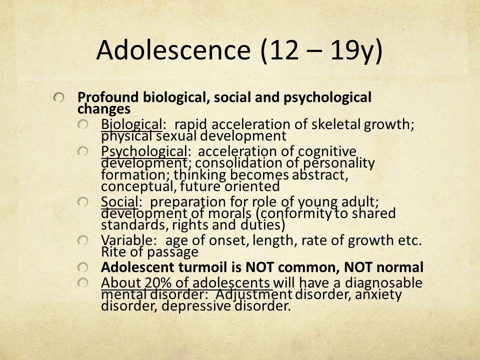 Adolescence (12 – 19y) Profound biological, social and psychological changes.