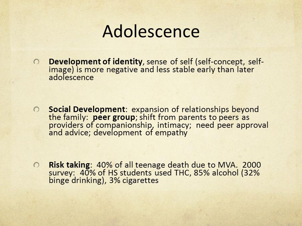 Adolescence Development of identity, sense of self (self-concept, self- image) is more negative and less stable early than later adolescence.