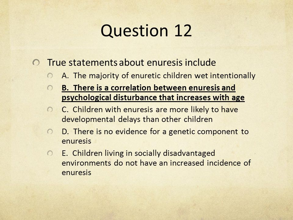 Question 12 True statements about enuresis include