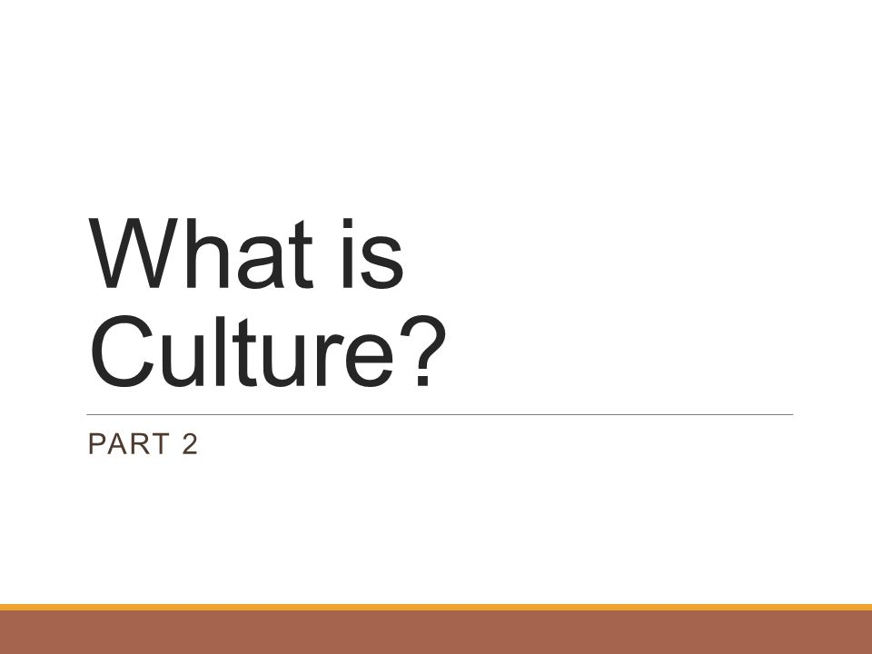What is Culture Part 2