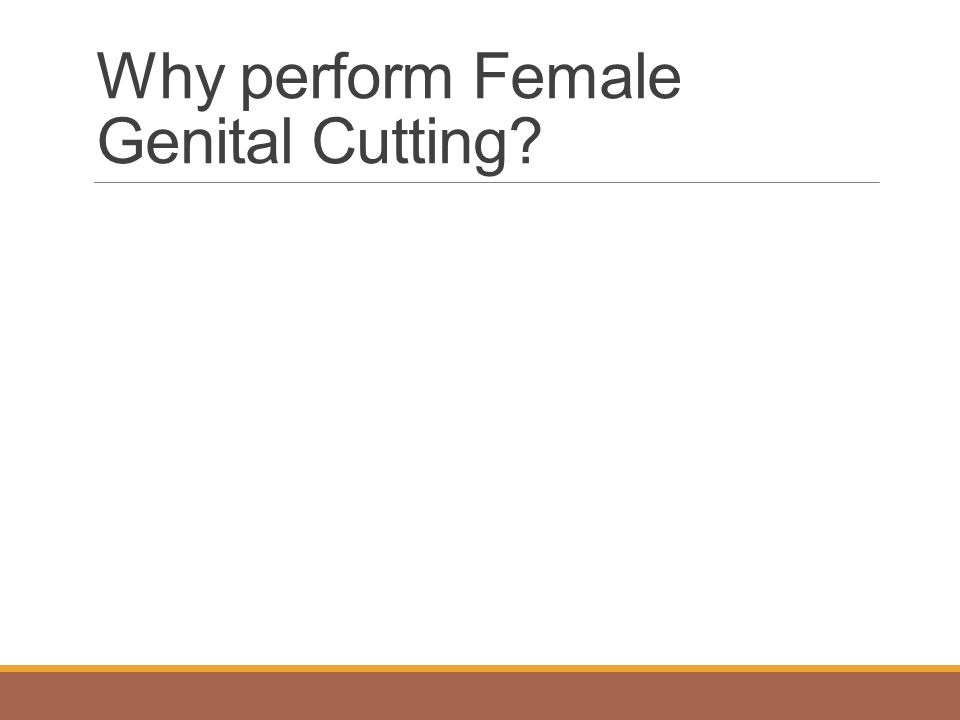 Why perform Female Genital Cutting