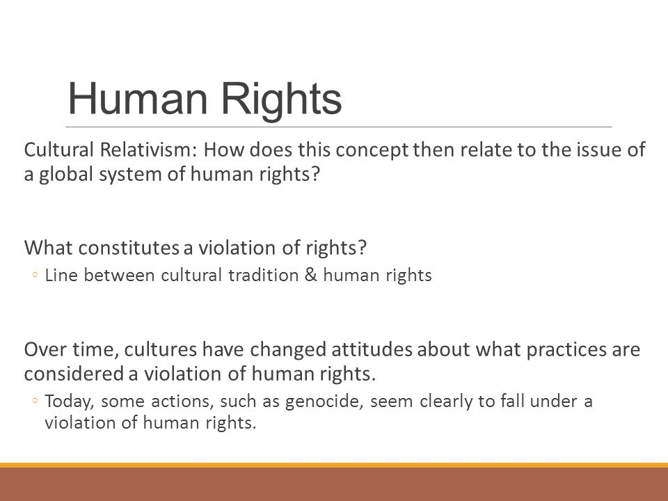 Human Rights Cultural Relativism: How does this concept then relate to the issue of a global system of human rights
