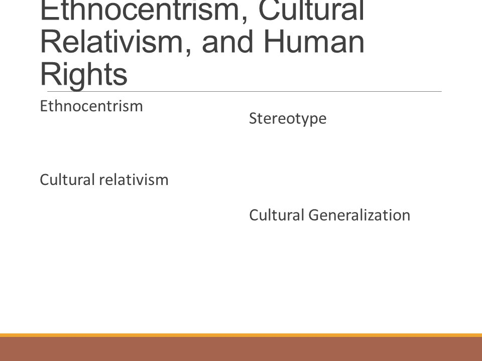 Ethnocentrism, Cultural Relativism, and Human Rights