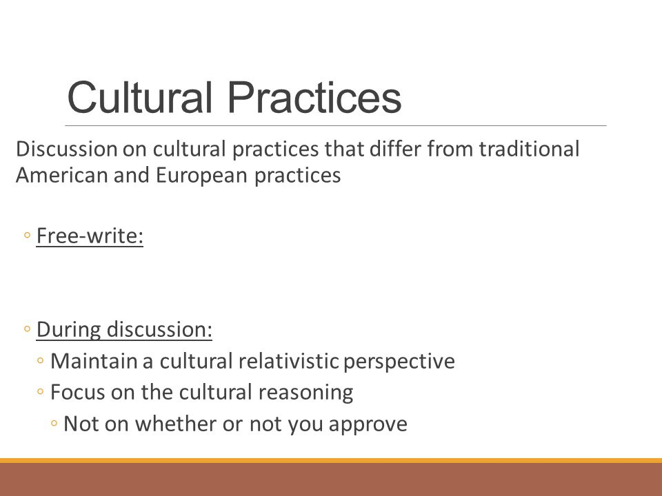 Cultural Practices Discussion on cultural practices that differ from traditional American and European practices.