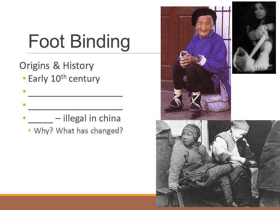 Foot Binding Origins & History Early 10th century ___________________