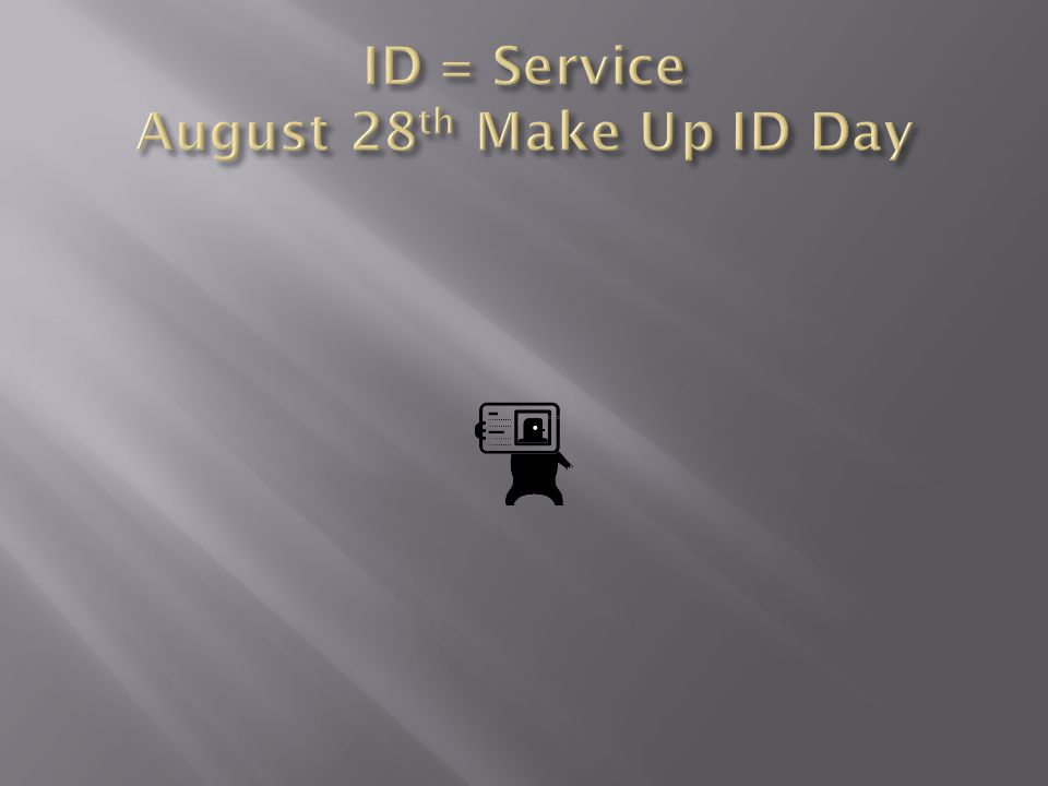 ID = Service August 28th Make Up ID Day