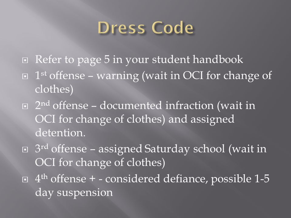 Dress Code Refer to page 5 in your student handbook