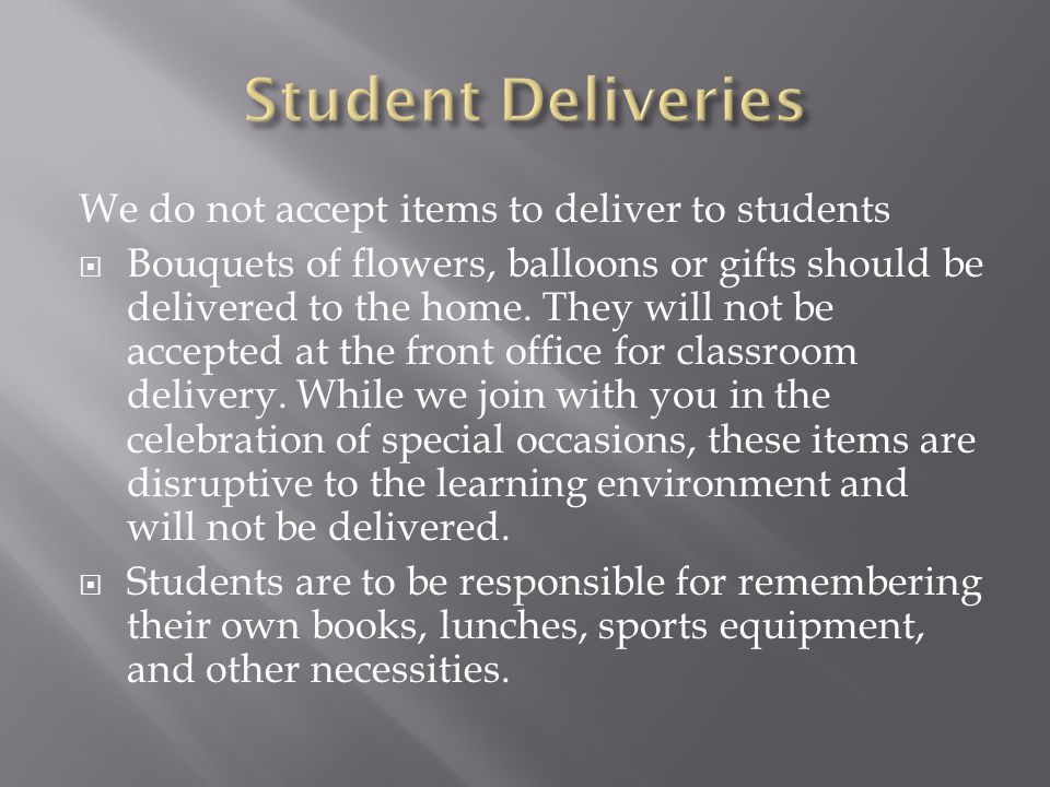 Student Deliveries We do not accept items to deliver to students