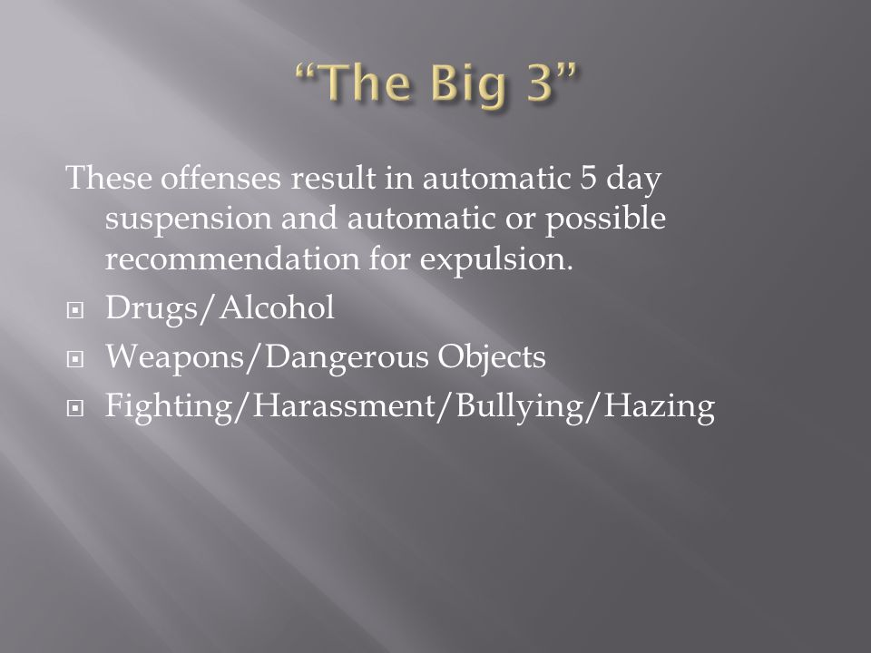 The Big 3 These offenses result in automatic 5 day suspension and automatic or possible recommendation for expulsion.