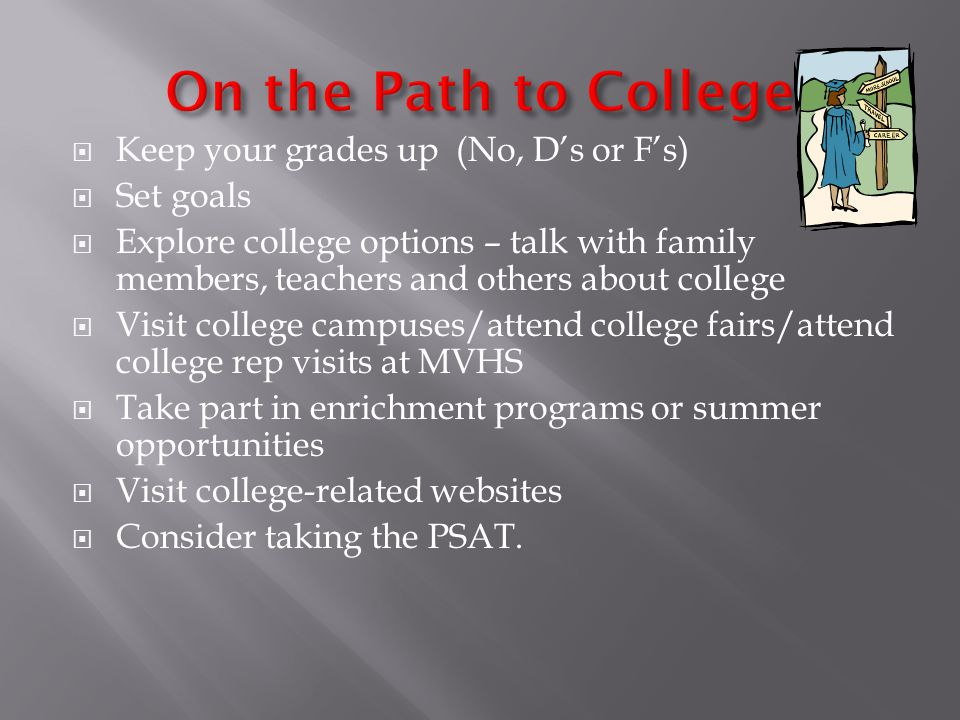 On the Path to College Keep your grades up (No, D's or F's) Set goals