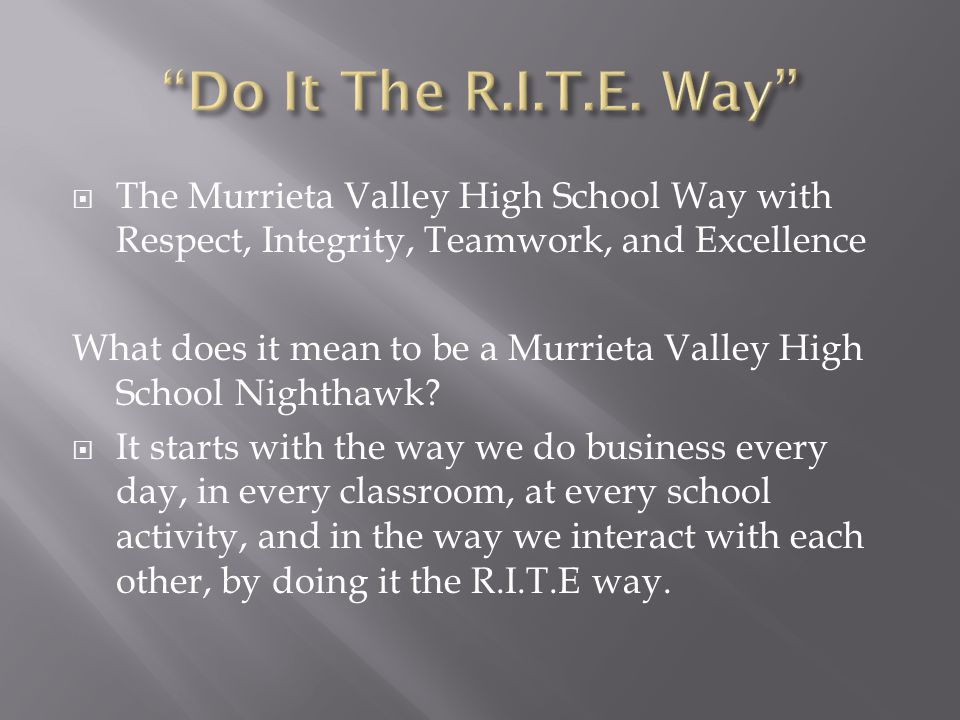 Do It The R.I.T.E. Way The Murrieta Valley High School Way with Respect, Integrity, Teamwork, and Excellence.