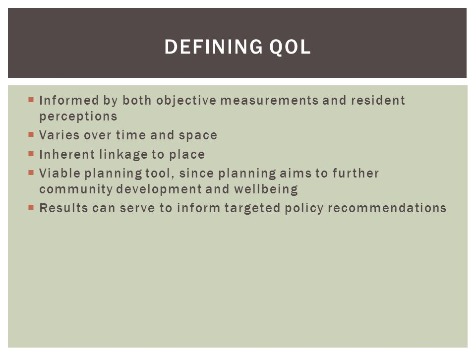 Defining QoL Informed by both objective measurements and resident perceptions. Varies over time and space.