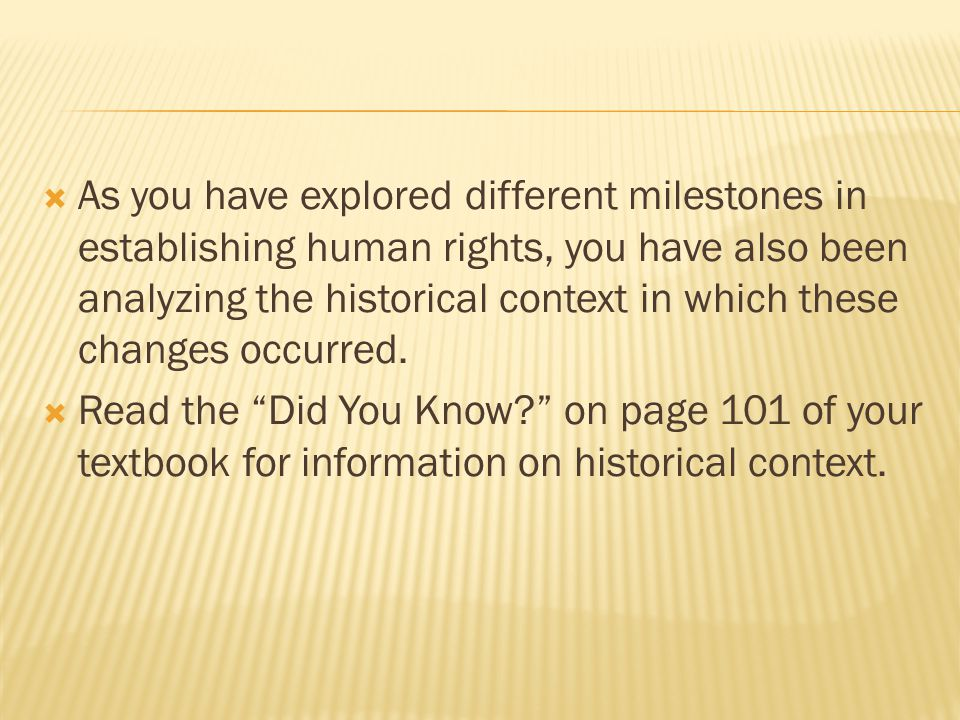 As you have explored different milestones in establishing human rights, you have also been analyzing the historical context in which these changes occurred.