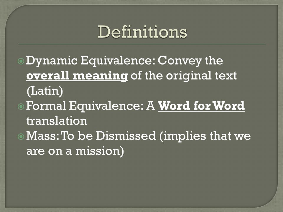 Definitions Dynamic Equivalence: Convey the overall meaning of the original text (Latin) Formal Equivalence: A Word for Word translation.