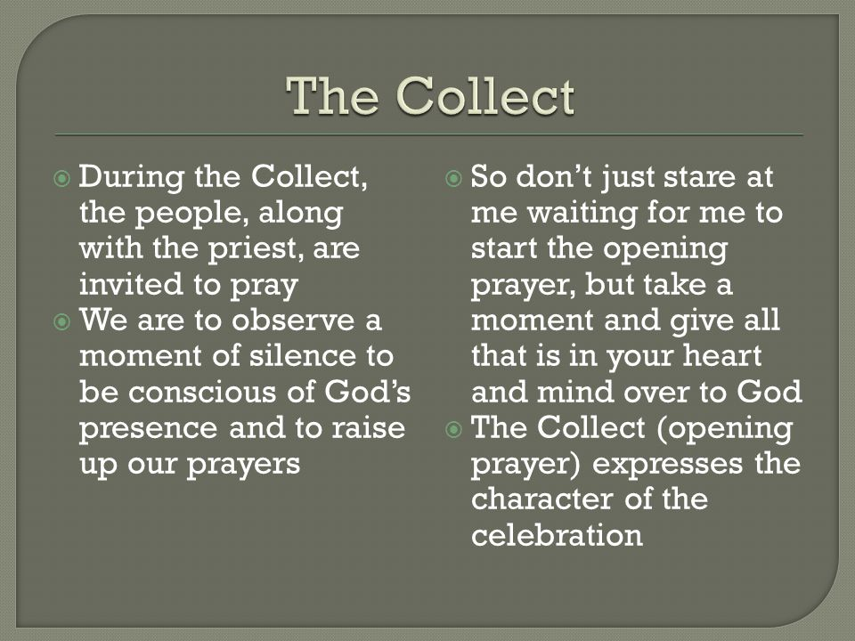 The Collect During the Collect, the people, along with the priest, are invited to pray.