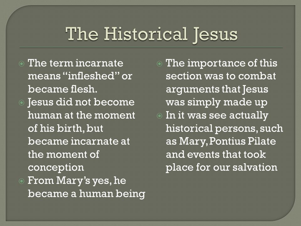 The Historical Jesus The term incarnate means infleshed or became flesh.