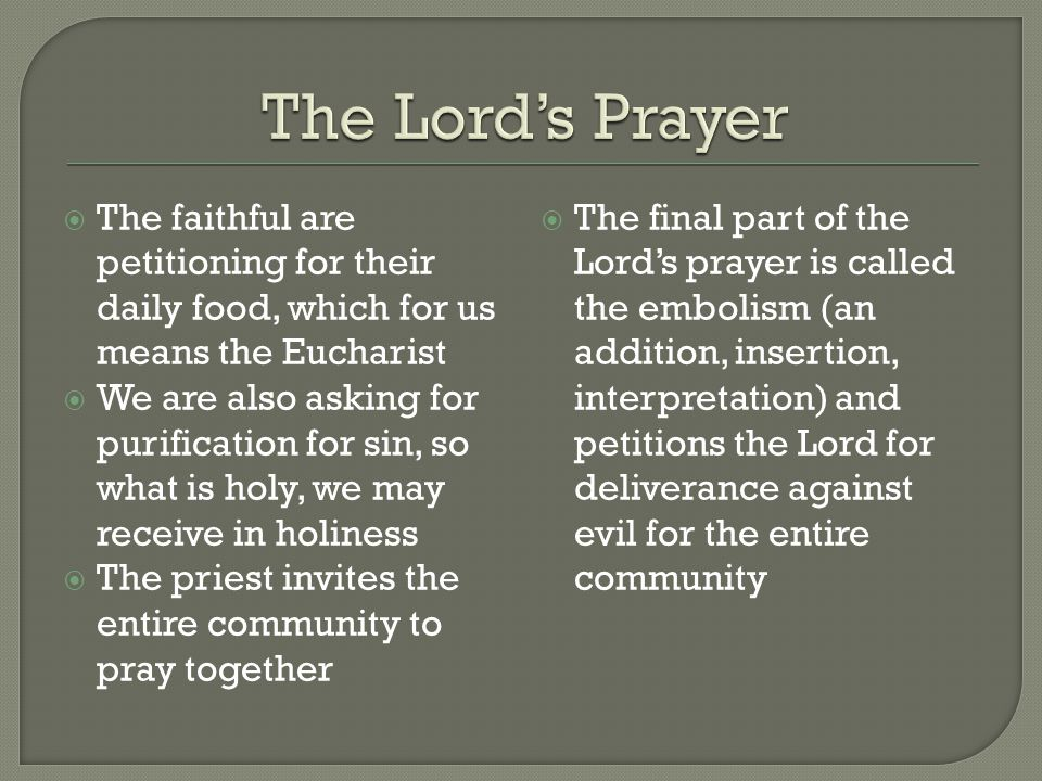 The Lord's Prayer The faithful are petitioning for their daily food, which for us means the Eucharist.