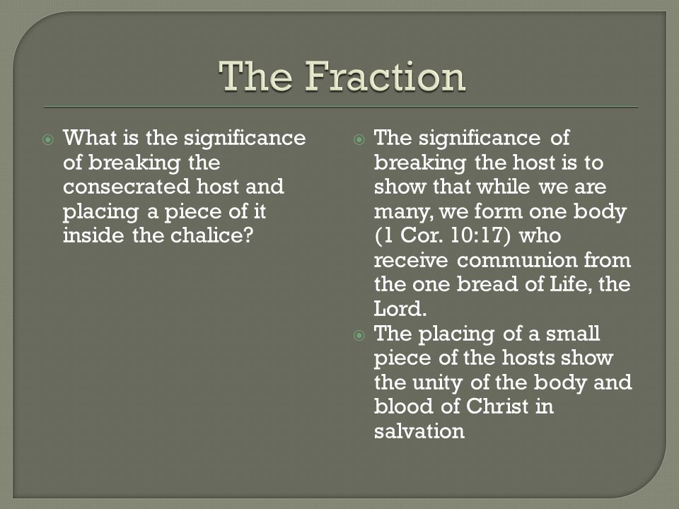 The Fraction What is the significance of breaking the consecrated host and placing a piece of it inside the chalice