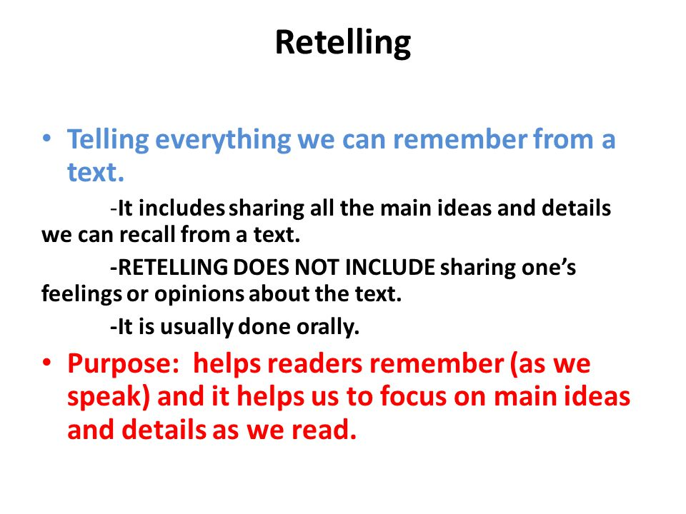 Retelling Telling everything we can remember from a text.