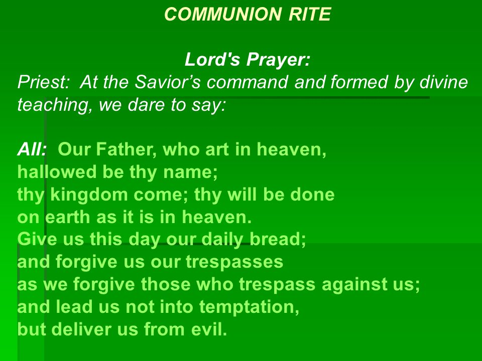 COMMUNION RITE Lord s Prayer: Priest: At the Savior's command and formed by divine teaching, we dare to say: