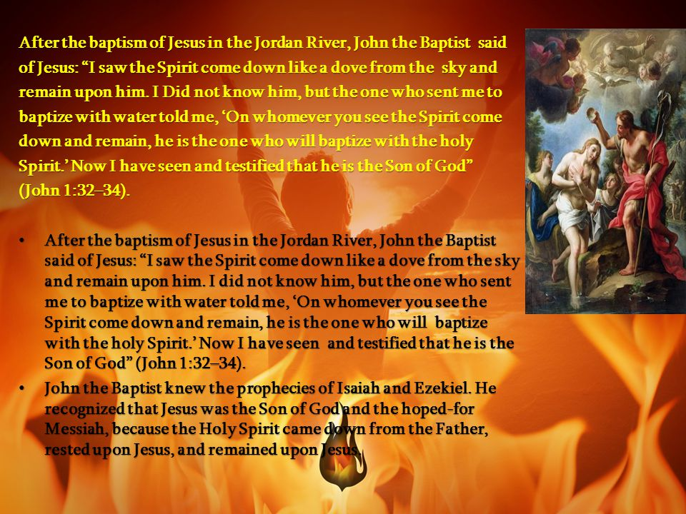 After the baptism of Jesus in the Jordan River, John the Baptist said