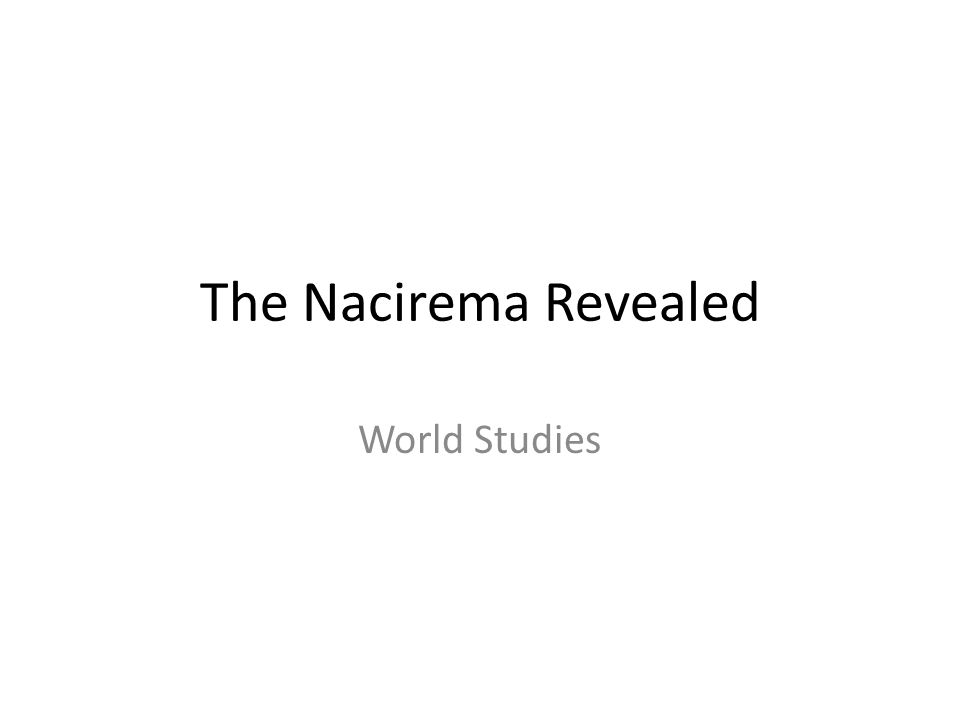 The Nacirema Revealed World Studies