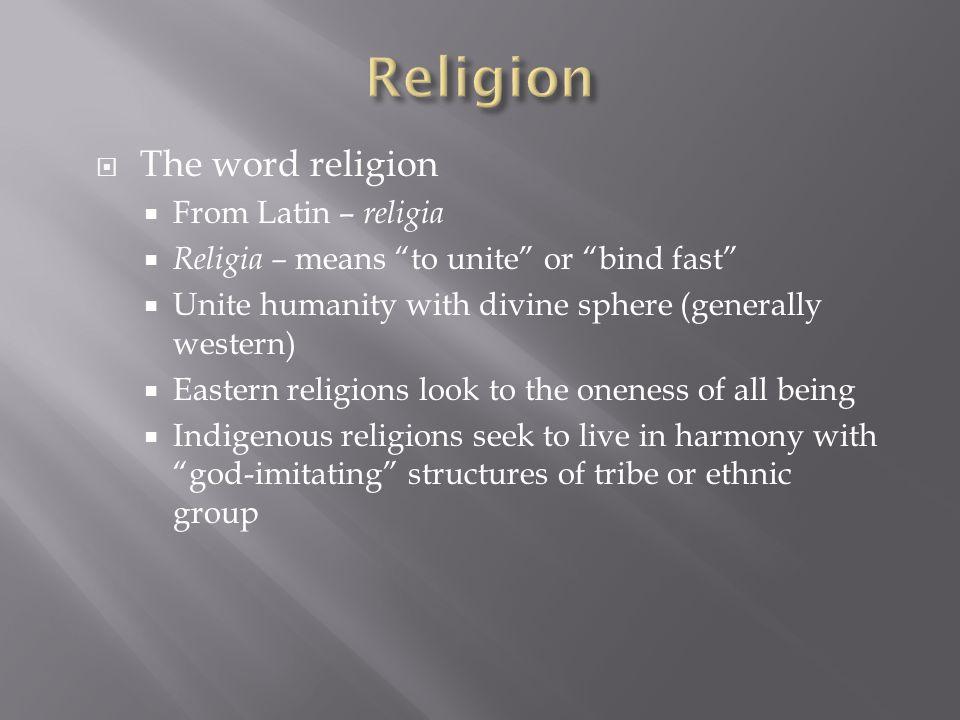 Religion The word religion From Latin – religia
