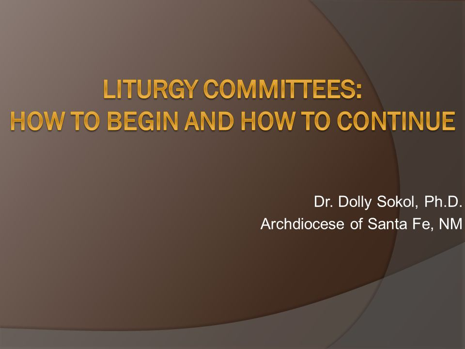 Liturgy Committees: How to Begin and How to Continue