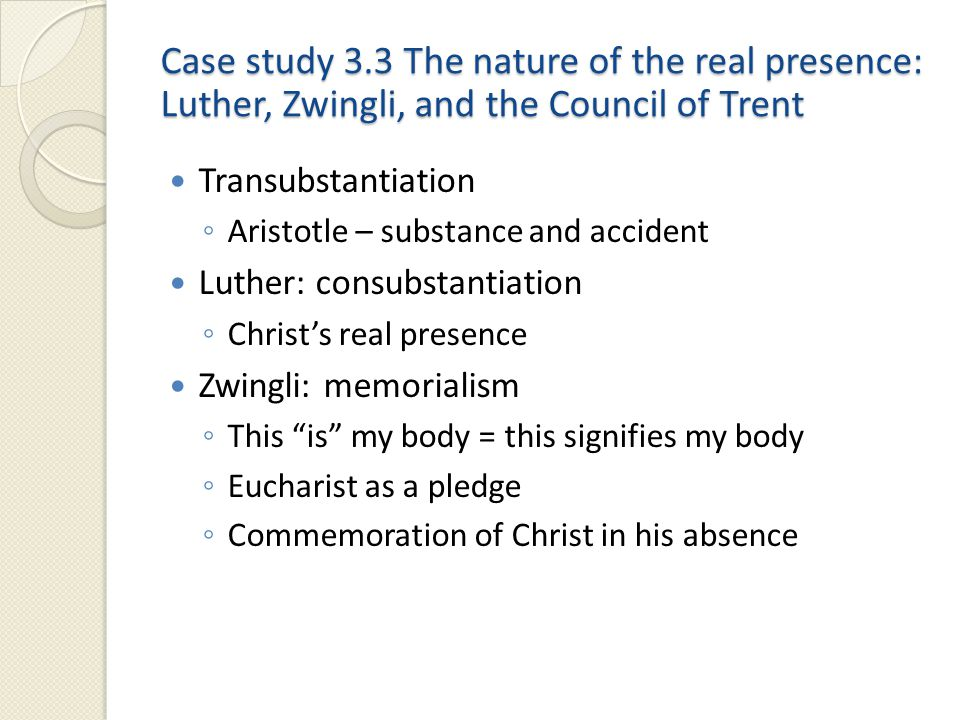 Case study 3.3 The nature of the real presence: Luther, Zwingli, and the Council of Trent