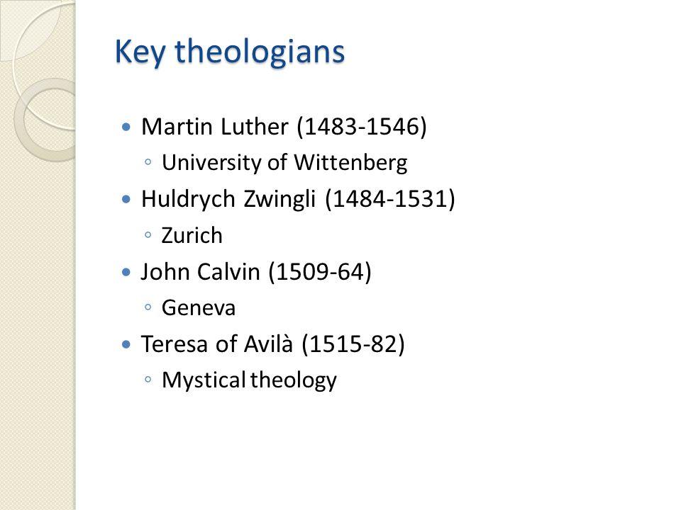 Key theologians Martin Luther (1483-1546) Huldrych Zwingli (1484-1531)
