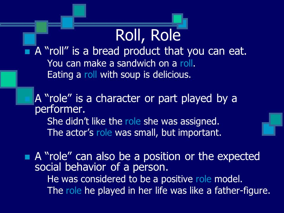 Roll, Role A roll is a bread product that you can eat.