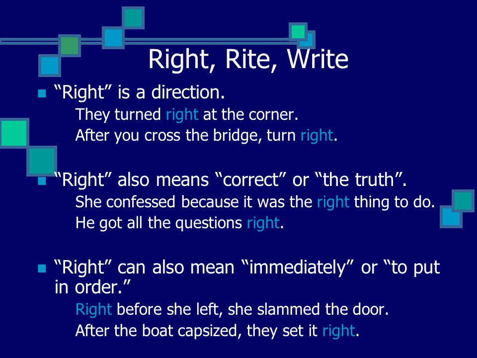 Right, Rite, Write Right is a direction.