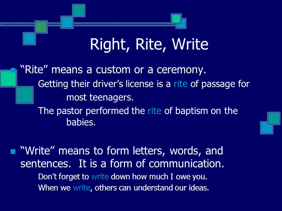 Right, Rite, Write Rite means a custom or a ceremony.