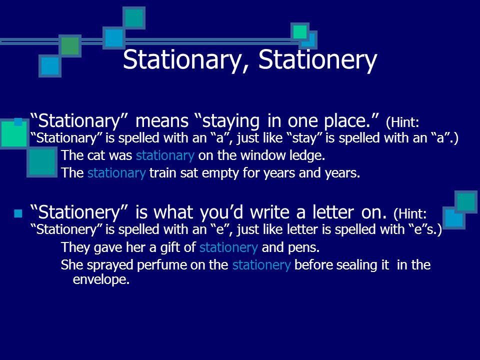 Stationary, Stationery