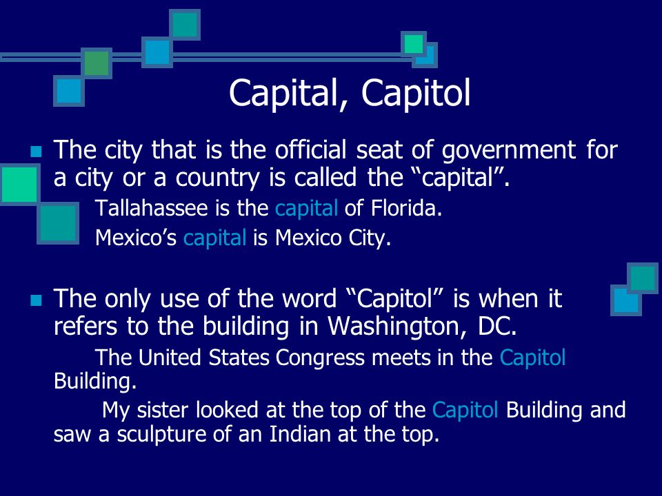 Capital, Capitol The city that is the official seat of government for a city or a country is called the capital .