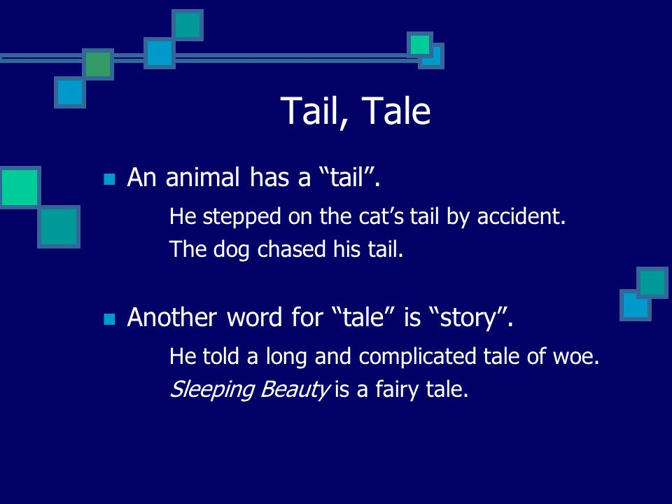 Tail, Tale An animal has a tail .