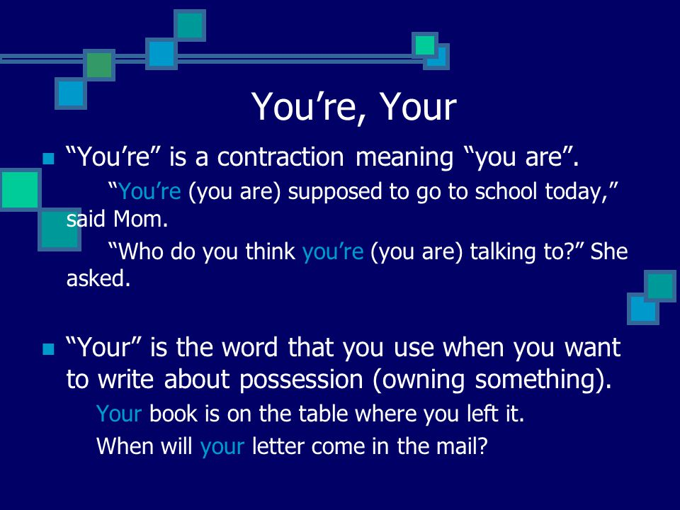 You're, Your You're is a contraction meaning you are .