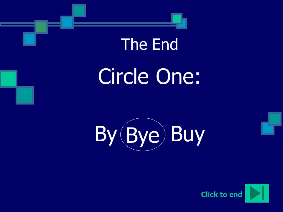 The End Circle One: By Buy Bye Click to end
