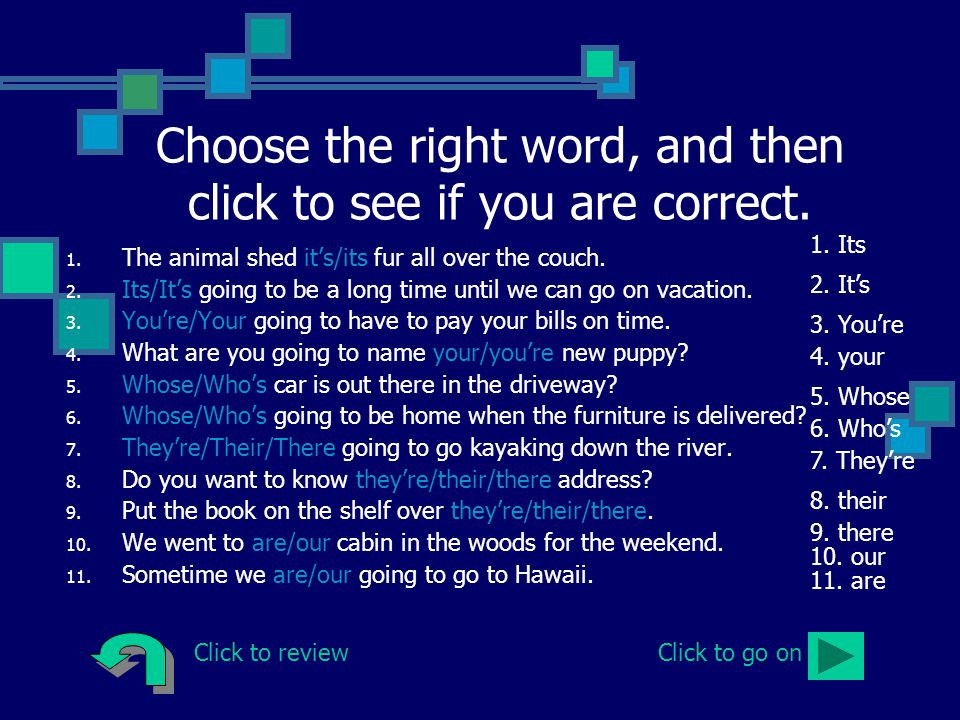Choose the right word, and then click to see if you are correct.
