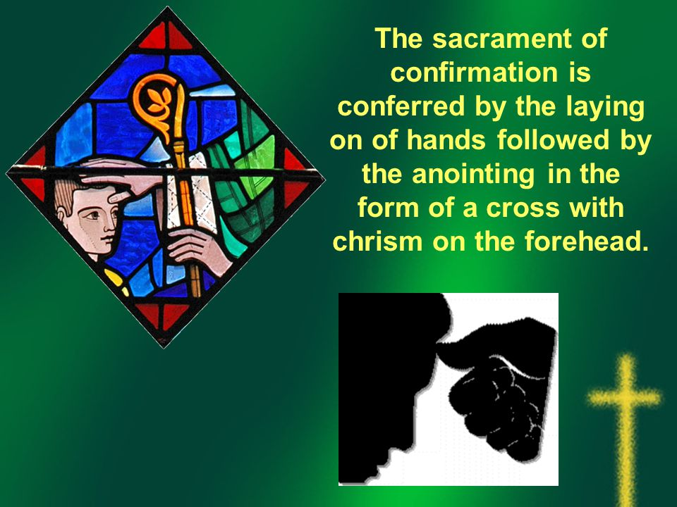 The sacrament of confirmation is conferred by the laying on of hands followed by the anointing in the form of a cross with chrism on the forehead.