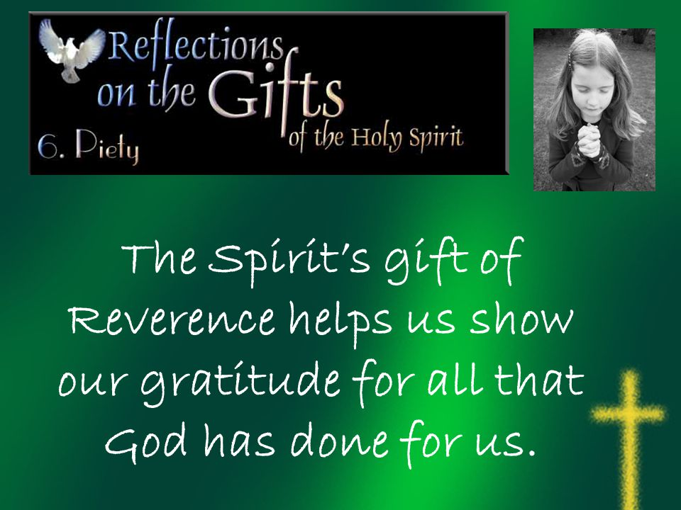 The Spirit's gift of Reverence helps us show our gratitude for all that God has done for us.