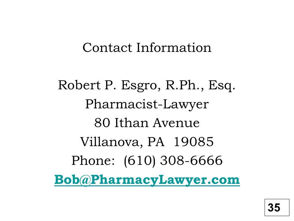 Contact Information Robert P. Esgro, R.Ph., Esq. Pharmacist-Lawyer. 80 Ithan Avenue. Villanova, PA 19085.