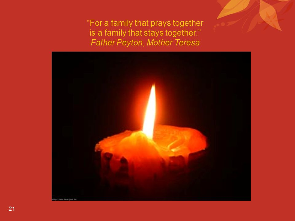For a family that prays together is a family that stays together.