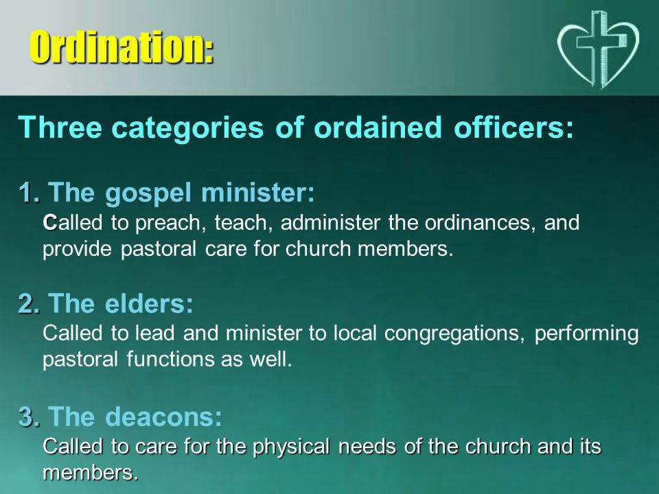 Ordination: Three categories of ordained officers: