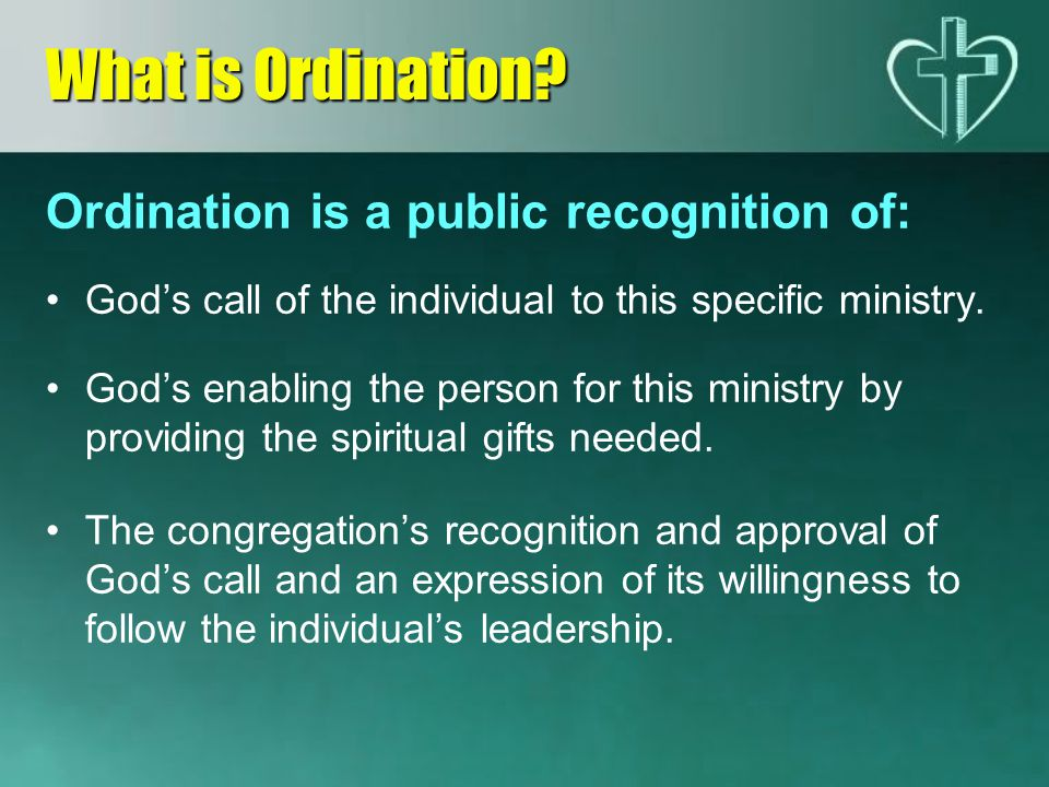 What is Ordination Ordination is a public recognition of: